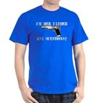 I'm Her Father, Any Questions? Dark T-Shirt