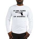 I'm Her Father, Any Questions? Long Sleeve T-Shirt