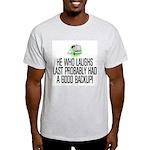 He who laughs last Light T-Shirt
