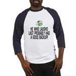 He who laughs last Baseball Jersey