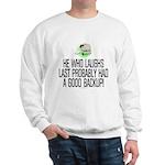 He who laughs last Sweatshirt