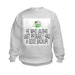 He who laughs last Kids Sweatshirt