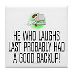 He who laughs last Tile Coaster