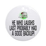 He who laughs last Ornament (Round)
