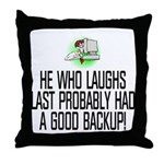 He who laughs last Throw Pillow
