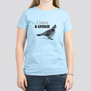 I Have A Grouse Women's Light T-Shirt
