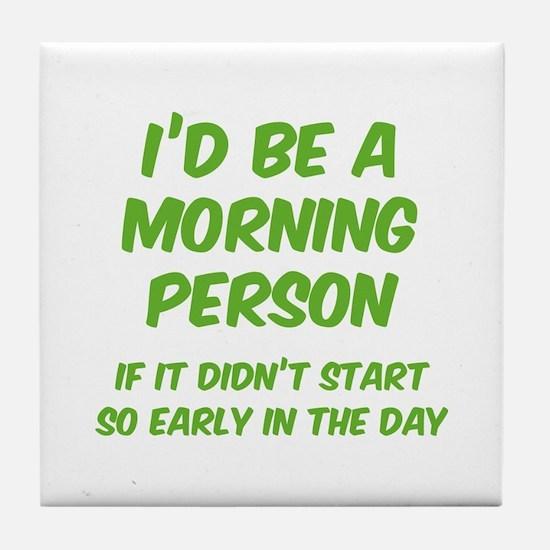 I'd be e Morning Person Tile Coaster