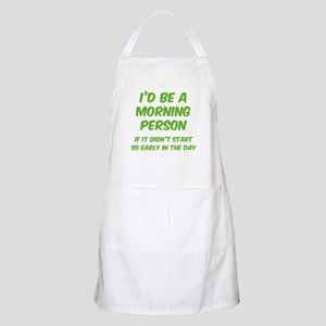 I'd be e Morning Person Apron