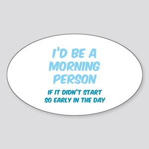 I'd be e Morning Person Sticker (Oval)