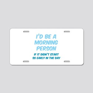 I'd be e Morning Person Aluminum License Plate