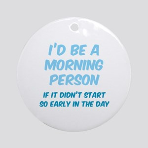 I'd be e Morning Person Ornament (Round)