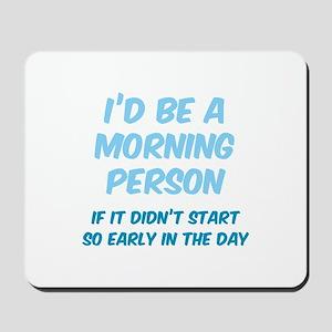 I'd be e Morning Person Mousepad