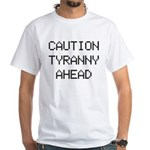 Caution: Tyranny Ahead White T-Shirt