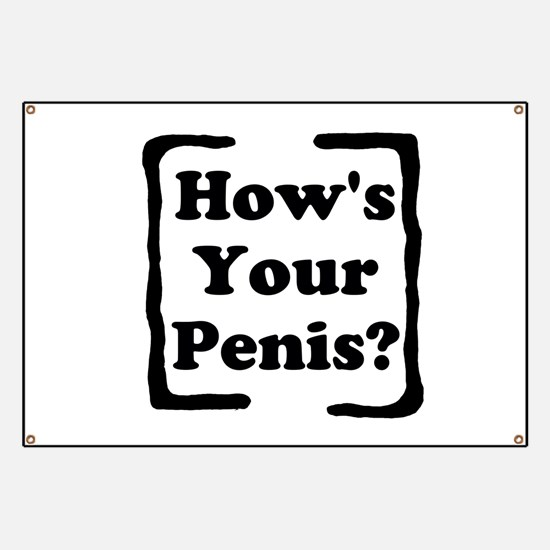 How's Your Penis Banner