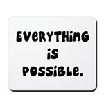 everything is possible Mousepad