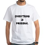 everything is possible White T-Shirt