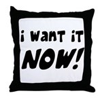 I want it now! Throw Pillow