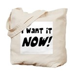 I want it now! Tote Bag