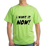I want it now! Green T-Shirt
