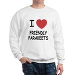 I heart friendly parakeets Sweatshirt