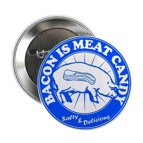 """Bacon Is Meat Candy 2.25"""" Button"""