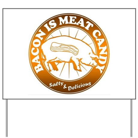 Bacon Is Meat Candy Yard Sign
