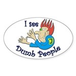 Dumb t-shirts Oval Sticker
