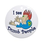 Dumb t-shirts Ornament (Round)