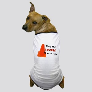 """Rally Cone """"Course Be With Yo Dog T-Shirt"""