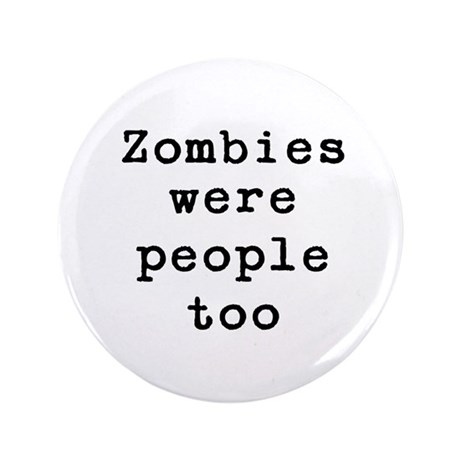 """Zombies were people too 3.5"""" Button"""