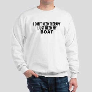 I DON'T NEED THERAPY. I JUST NEED MY BOAT Sweatshi