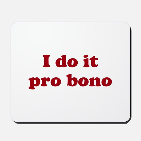 I Do It Pro Bono Mousepad