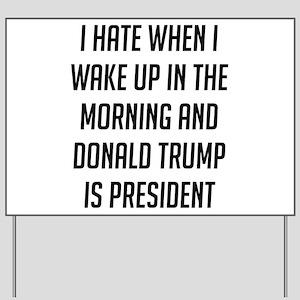 I Hate When I Wake Up Anti Trump Yard Sign
