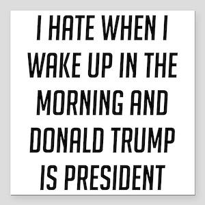 I Hate When I Wake Up Anti Trump Square Car Magnet