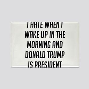 I Hate When I Wake Up Anti Trump Magnets