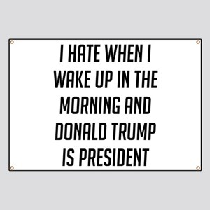 I Hate When I Wake Up Anti Trump Banner