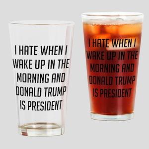 I Hate When I Wake Up Anti Trump Drinking Glass