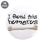 "I found this humerus 3.5"" Button (10 pack)"