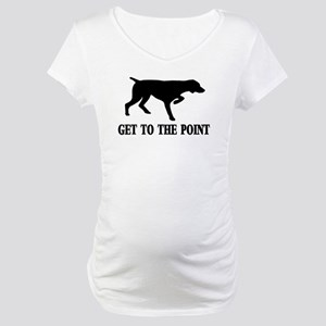 GET TO THE POINT Maternity T-Shirt