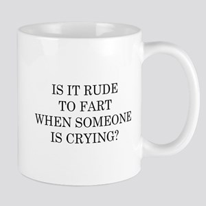 Is It Rude To Fart When Someone Is Crying? Mug