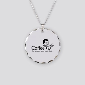 Coffee - You can sleep when .. Necklace Circle Cha