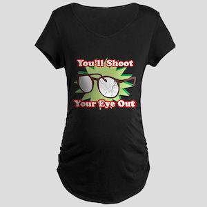 Shoot Eye Out Maternity Dark T-Shirt