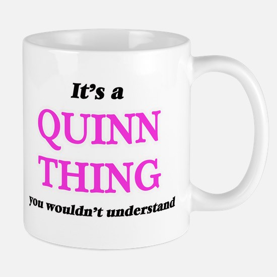 It's a Quinn thing, you wouldn't unde Mugs