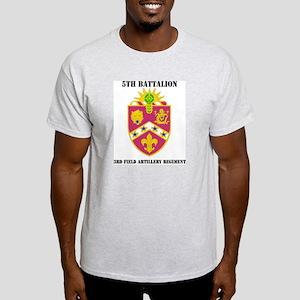 DUI - 5th Bn - 3rd FA Regt with Text Light T-Shirt