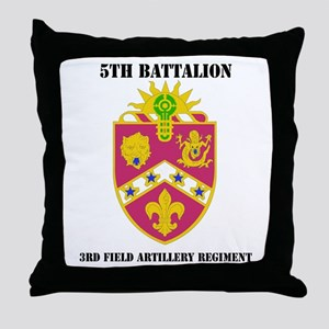 DUI - 5th Bn - 3rd FA Regt with Text Throw Pillow