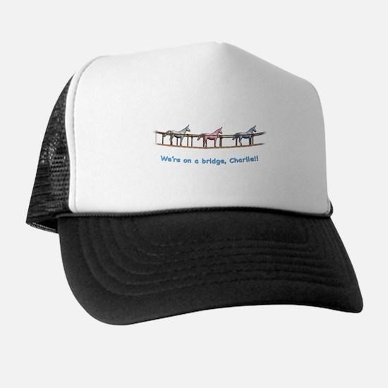 We're on a bridge, Charlie!! Trucker Hat