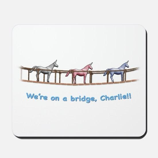 We're on a bridge, Charlie!! Mousepad