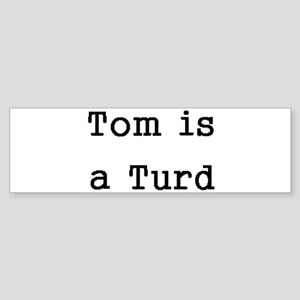 Tom is a Turd Bumper Sticker