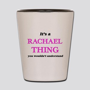 It's a Rachael thing, you wouldn&#3 Shot Glass