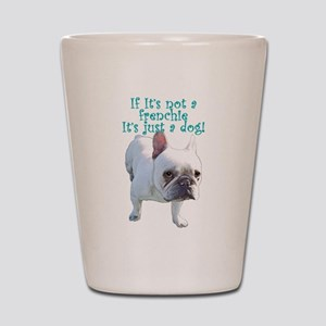 Not A Frenchie Teal Shot Glass